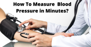 How To Measure Blood Pressure in Minutes