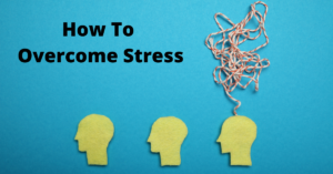 How To Overcome Stress? || Tips To Prevent Stress